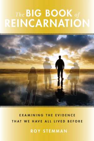 The Big Book of Reincarnation:  Examining the Evidence That We Have All Lived Before de Roy Stemman