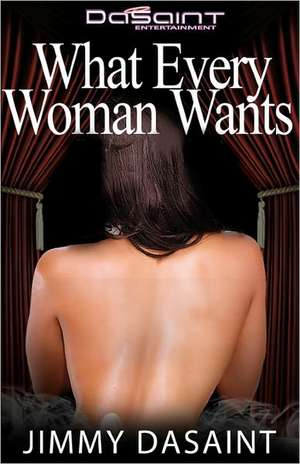 What Every Woman Wants:  The Unpaved Road to Manhood - A Boy, a Mentor, and the Transformation to Man; A Fable. de Jimmy DaSaint