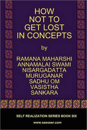 How Not to Get Lost in Concepts de Ramana Maharshi