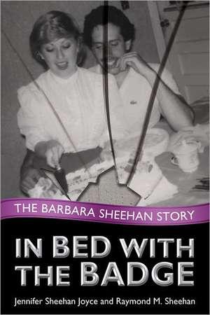 In Bed with the Badge:  The Barbara Sheehan Story de Jennifer Sheehan Joyce