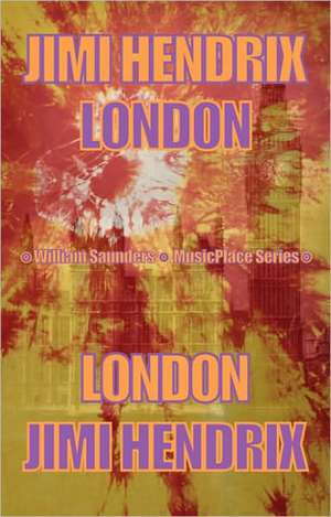 Jimi Hendrix London: MusicPlace Series de William Saunders