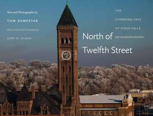 North of Twelfth Street:  The Changing Face of Sioux Falls Neighborhoods de Tom Dempster