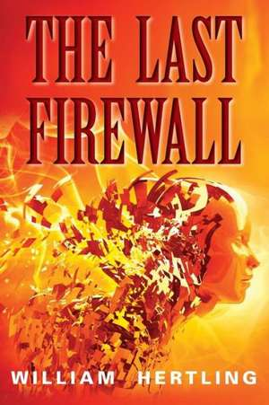 The Last Firewall:  The Singularity Is Closer Than It Appears de William Hertling