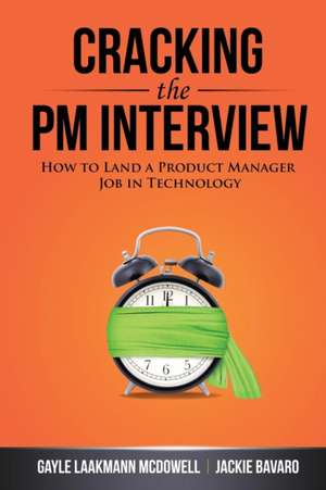 Cracking the PM Interview:  How to Land a Product Manager Job in Technology de Gayle Laakmann McDowell