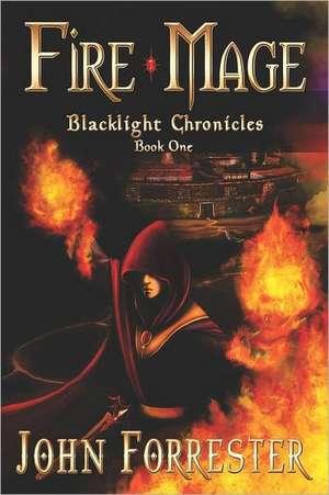 Fire Mage:  Blacklight Chronicles de John Forrester