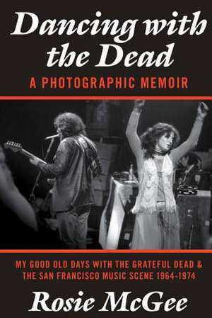 Dancing with the Dead-A Photographic Memoir de Rosie McGee
