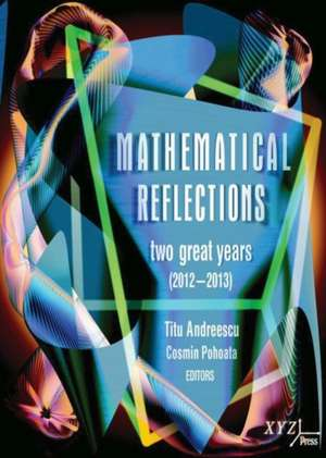 Mathematical Reflections: Two Great Years (2012-2013) de Titu Andreescu