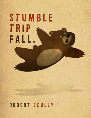 Stumble Trip Fall:  I Want It All de Robert Scully