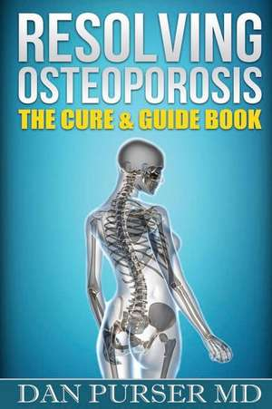 Resolving Osteoporosis de Dr Dan Purser