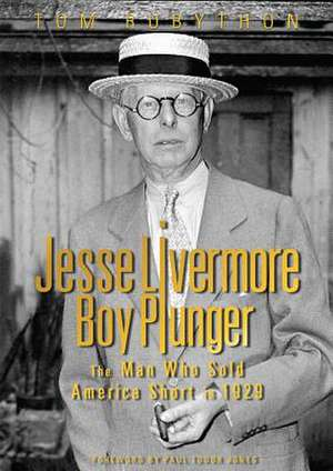 Jesse Livermore - Boy Plunger:  The Man Who Sold America Short in 1929 de Tom Rubython