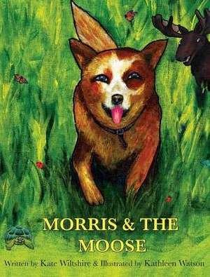 Morris & the Moose de Kate F. Wiltshire