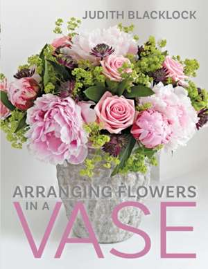 Arranging Flowers in a Vase de Judith Blacklock