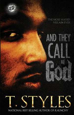 And They Call Me God (the Cartel Publications Presents) de T. Styles