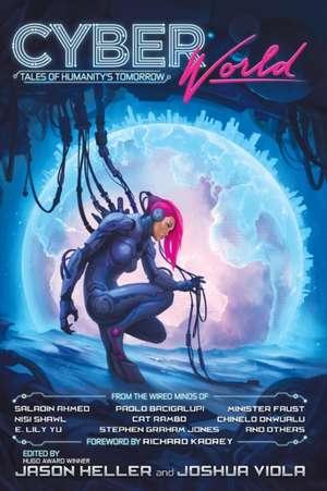 Cyber World: Tales of Humanity's Tomorrow de Jason Heller