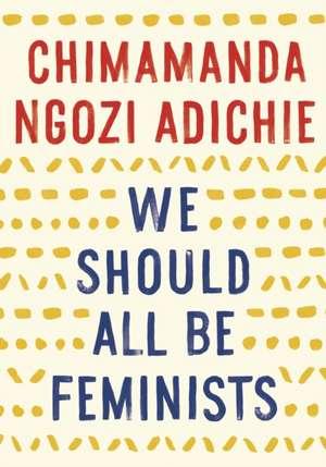 We Should All Be Feminists de Chimamanda  Ngozi Adichie