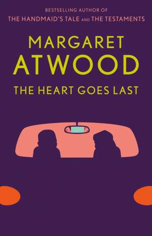 The Heart Goes Last de Margaret Atwood