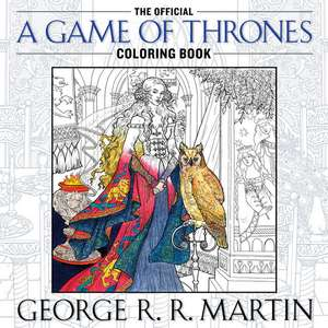The Official a Game of Thrones Coloring Book:  An Adult Coloring Book de George R. R. Martin