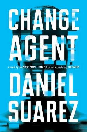 Change Agent: A Novel de Daniel Suarez