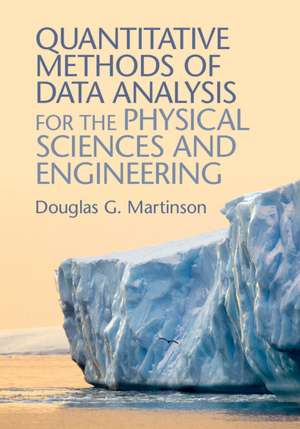 Quantitative Methods of Data Analysis for the Physical Sciences and Engineering de Douglas G. Martinson