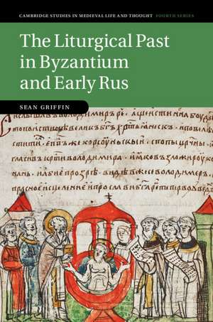 The Liturgical Past in Byzantium and Early Rus de Sean Griffin