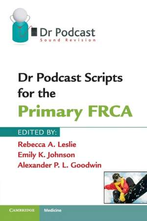 Dr Podcast Scripts for the Primary FRCA de Rebecca A. Leslie