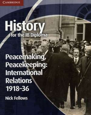 History for the IB Diploma: Peacemaking, Peacekeeping: International Relations 1918–36 de Nick Fellows
