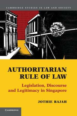 Authoritarian Rule of Law: Legislation, Discourse and Legitimacy in Singapore de Jothie Rajah