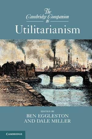 The Cambridge Companion to Utilitarianism de Ben Eggleston