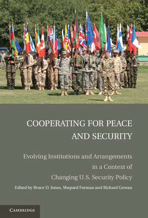 Cooperating for Peace and Security: Evolving Institutions and Arrangements in a Context of Changing U.S. Security Policy de Bruce D. Jones