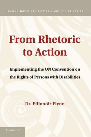 From Rhetoric to Action: Implementing the UN Convention on the Rights of Persons with Disabilities de Eilionóir Flynn