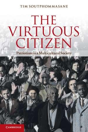 The Virtuous Citizen: Patriotism in a Multicultural Society de Tim Soutphommasane