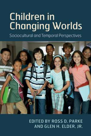 Children in Changing Worlds: Sociocultural and Temporal Perspectives de Ross D. Parke