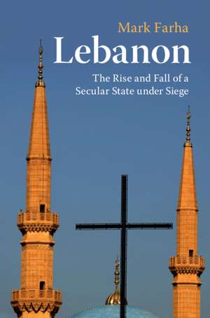 Lebanon: The Rise and Fall of a Secular State under Siege de Mark Farha