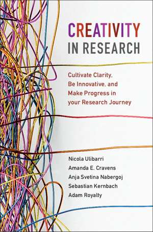 Creativity in Research: Cultivate Clarity, Be Innovative, and Make Progress in your Research Journey de Nicola Ulibarri