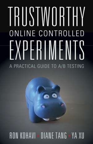 Trustworthy Online Controlled Experiments: A Practical Guide to A/B Testing de Ron Kohavi