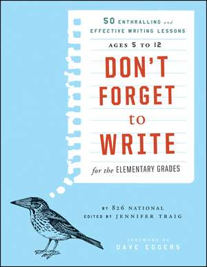 Don't Forget to Write for the Elementary Grades:  50 Enthralling and Effective Writing Lessons, Ages 5 to 12 de 826 National