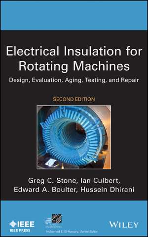 Electrical Insulation for Rotating Machines: Design, Evaluation, Aging, Testing, and Repair de Greg C. Stone