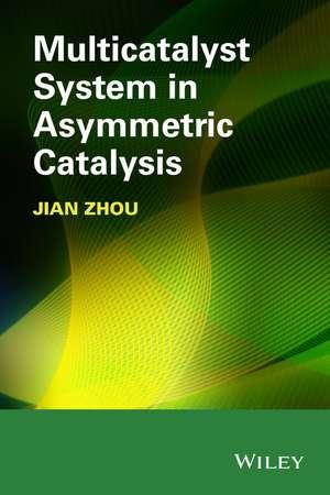 Multicatalyst System in Asymmetric Catalysis de Jian Zhou