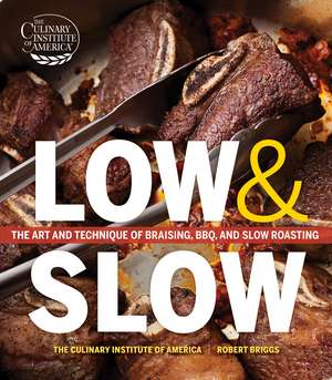 Low and Slow: The Art and Technique of Braising, BBQ, and Slow Roasting de The Culinary Institute of America
