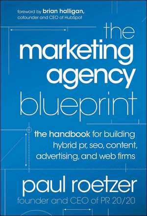 The Marketing Agency Blueprint: The Handbook for Building Hybrid PR, SEO, Content, Advertising, and Web Firms de Paul Roetzer