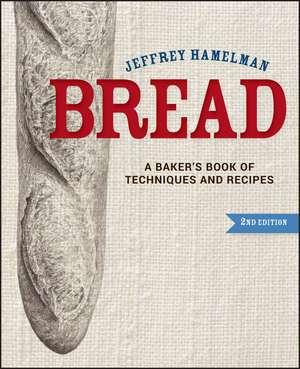 Bread: A Baker′s Book of Techniques and Recipes de Jeffrey Hamelman