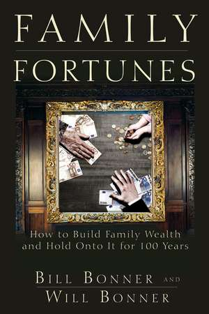 Family Fortunes: How To Build Family Wealth And Ho