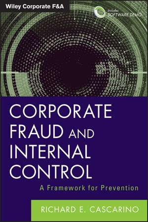 Corporate Fraud and Internal Control: A Framework for Prevention + Software Demo de Richard E. Cascarino
