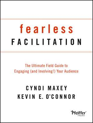 Fearless Facilitation: The Ultimate Field Guide to Engaging (and Involving!) Your Audience de Cyndi Maxey