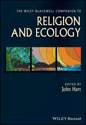 The Wiley Blackwell Companion to Religion and Ecology
