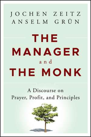 The Manager and the Monk: A Discourse on Prayer, Profit, and Principles de Jochen Zeitz