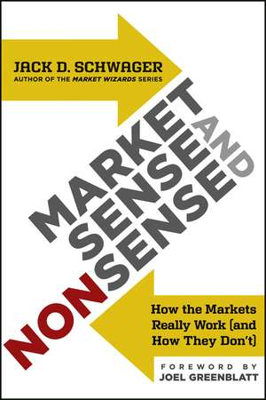Market Sense and Nonsense: How the Markets Really Work (and How They Don′t) de Jack D. Schwager
