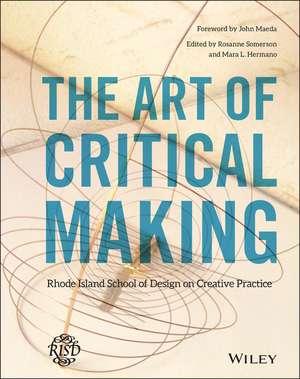 The Art of Critical Making: Rhode Island School of Design on Creative Practice de Rosanne Somerson