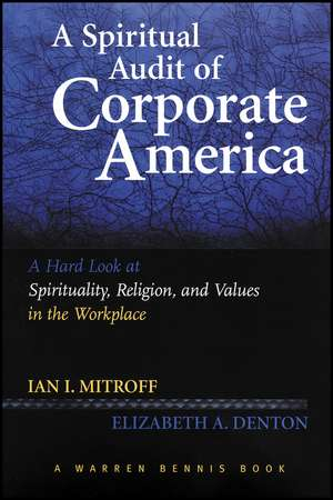 A Spiritual Audit of Corporate America: A Hard Look at Spirituality, Religion, and Values in the Workplace de Ian Mitroff