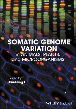 Somatic Genome Variation: in Animals, Plants, and Microorganisms de Xiu–Qing Li